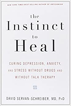 Book The Instinct to Heal: Curing Depression, Anxiety and Stress Without Drugs and Without Talk Therapy