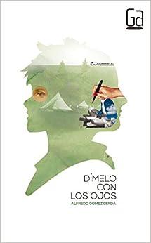 Dímelo Con Los Ojos por Alfredo Gómez Cerdá epub