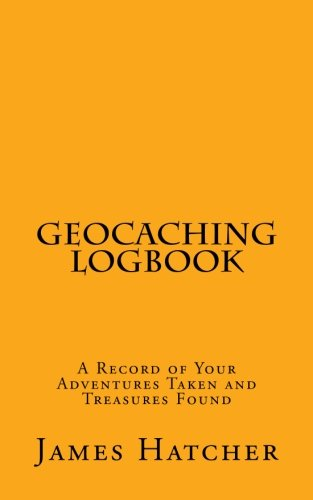 Geocaching Logbook: A Record of Your Adventures Taken and Treasures Found