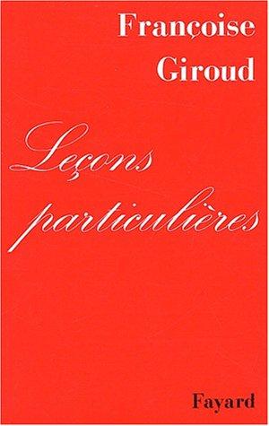 Leçons particulières Broché – 1 septembre 1990 Françoise Giroud Fayard 2213025983 Fiction / General