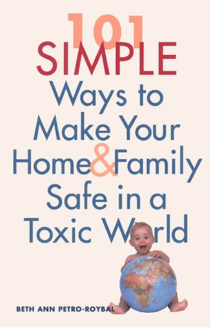 101 Simple Ways to Make Your Home and Family Safe in a Toxic World