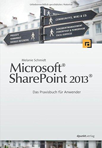 Microsoft SharePoint 2013: Das Praxisbuch für Anwender Taschenbuch – 19. Juni 2016 Melanie Schmidt dpunkt.verlag 3864901006 Anwendungs-Software