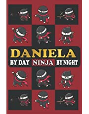 DANIELA BY DAY NINJA BY NIGHT: Funny Notebook Gifts For Ninja Lovers With Personalized Name (For School, Birthdays, Christmas And All Occasions)
