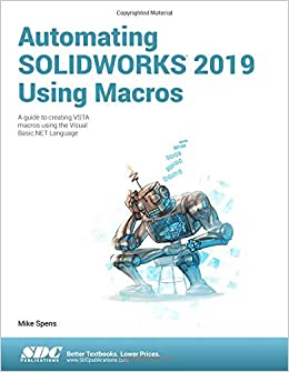 Automating SOLIDWORKS 2019 Using Macros: Mike Spens: 9781630572136