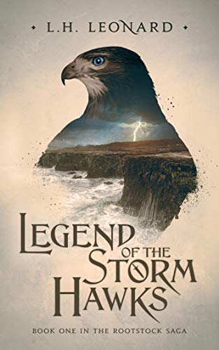 Legend of the Storm Hawks (Rootstock Saga Book 1) by [Leonard, L.H.]
