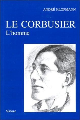 Le Corbusier : L'Homme