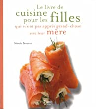 Le livre de cuisine pour les filles qui n'ont pas appris grand-chose avec leur mère par Nicole Seeman