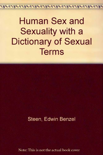 Human Sex and Sexuality with a Dictionary of Sexual Terms