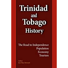 Trinidad and Tobago History: The Road to Independence, Population, Economy, Tourism