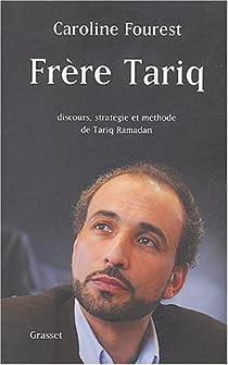 Frère Tariq : Discours, stratégie et méthode de Tariq Ramadan par Fourest