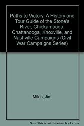 Paths to Victory: A History and Tour Guide of the Stone's River, Chickamauga, Chattanooga, Knoxville, and Nashville Campaigns (Civil War Campaigns Series)