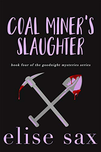 Coal Miner's Slaughter (Goodnight Mysteries Book 4) by [Sax, Elise]