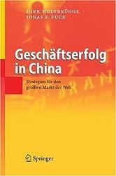Geschäftserfolg in China: Strategien für den größten Markt der Welt: Strategien Fur Den Grossten Markt Der Welt
