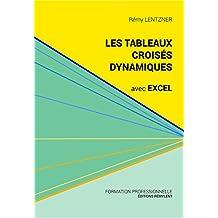 Les tableaux croisés dynamiques avec Excel: Pour aller plus loin dans votre utilisation d'Excel (French Edition)