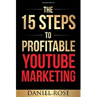 The 15 Steps To Profitable YouTube Marketing: The Proven Method For Building Money-Making...