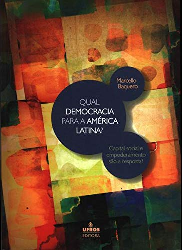 Qual Democracia Para A America Latina? Capital Social E Empoderamento Sao A Resposta?