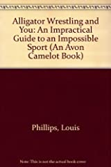 Alligator Wrestling and You: An Impractical Guide to an Impossible Sport (An Avon Camelot Book) Paperback