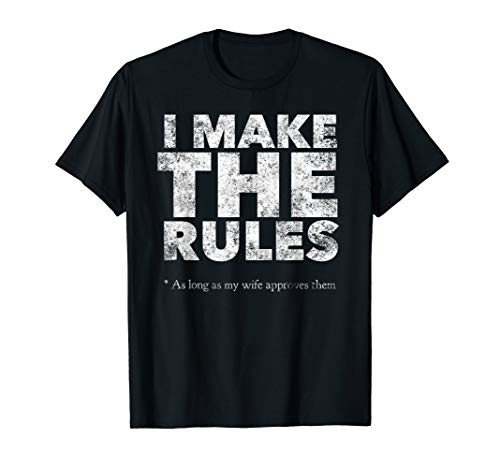 I Make The Rules - As long as my wife approves them - Funny T-Shirt