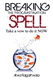 Breaking The Procrastination Spell: Take a vow to do it NOW - Kindle edition by Rajgarhwala, Arwa, Sanwerwala, Murtaza. Self-Help Kindle eBooks @ Amazon.com.