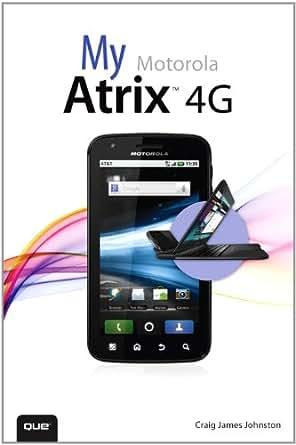 my motorola atrix 4g my motorola atrix 4g 1 my ebook craig rh amazon com mx AT&T Motorola Atrix 2 Motorola Atrix 4G MB860