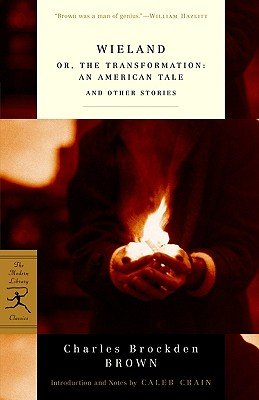 Wieland: or, The Transformation: An American Tale and Other Stories (Modern Library Classics)