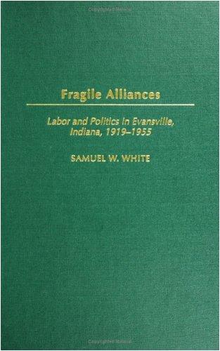 Download Fragile Alliances: Labor and Politics in Evansville, Indiana, 1919-1955 (Contributions in Labor Studies) Pdf
