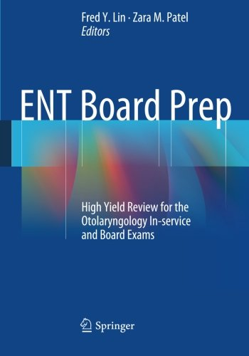 ENT Board Prep: High Yield Review for the Otolaryngology In-service and Board Exams - http://medicalbooks.filipinodoctors.org
