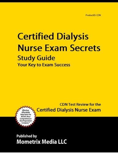 Certified Dialysis Nurse Exam Secrets Study Guide: CDN Test Review for the Certified Dialysis Nurse