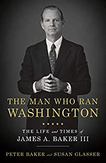 Book Cover: The Man Who Ran Washington: The Life and Times of James A. Baker III