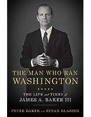 The Man Who Ran Washington: The Life and Times of James A. Baker III