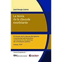 La teoría de la cláusula exorbitante: El tránsito de la cláusula derogatoria a la potestad administrativa contractual en los sistemas de contratación pública ... Monografías nº 7) (Spanish Edition)