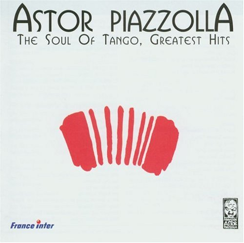 Astor Piazzolla - The Soul Of Tango: Greatest Hits
