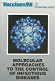 Vaccines, '96 : Molecular Approaches to the Control of Infectious Diseases, , 0879694793