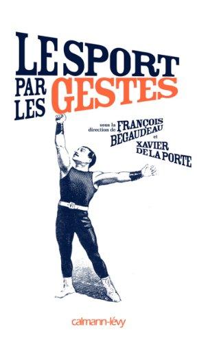 Le Sport par les gestes (Sciences, Techniques, Médecine) (French Edition)