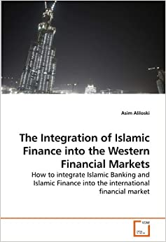 Descargar The Integration Of Islamic Finance Into The Western Financial Markets: How To Integrate Islamic Banking And Islamic Finance Into The International Financial Market PDF Gratis