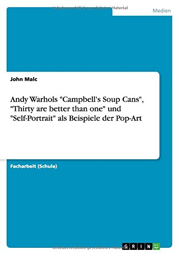 Andy Warhols Campbell's Soup Cans, Thirty are better than one und Self-Portrait als Beispiele der Pop-Art