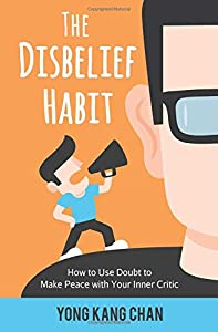 The Disbelief Habit: How to Use Doubt to Make Peace with Your Inner Critic (Self-Compassion) (Volume 2)