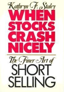 When Stocks Crash Nicely: The Finer Art of Short Selling by HarperCollins