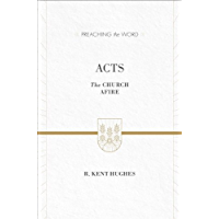 Acts (ESV Edition): The Church Afire (Preaching the Word)
