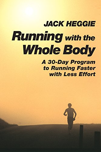 Running with the Whole Body: A 30-Day Program to Running Faster with Less Effort [Jack Heggie] (Tapa Blanda)