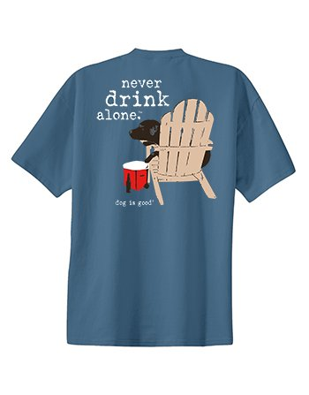 Dog is Good Never Drink Alone T-Shirt (Blue, Large) by Dog is Good