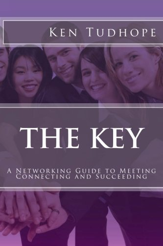 The Key: A Networking Guide to Meeting, Connecting and Succeeding (Volume 1) ebook