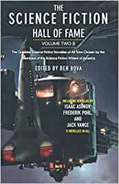 The Science Fiction Hall of Fame: The Greatest Science Fiction Novellas of All Time Chosen by the Members of the Science Fiction Writers of America: 2B