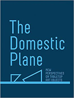 The Domestic Plane: New Perspectives on Tabletop Art Objects ...