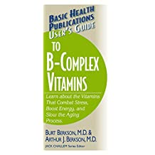 User's Guide to the B-Complex Vitamins: Learn about the Vitamins That Combat Stress, Boost Energy, and Slow the Aging Process.