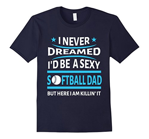 Men's I Never Dreamed I'd Be A Sexy Softball Dad T-Shirt 2XL Navy (Sexy Softball Player)