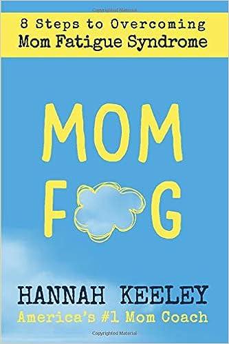 Mom Fog 8 Steps To Overcoming Mom Fatigue Syndrome Hannah Keeley
