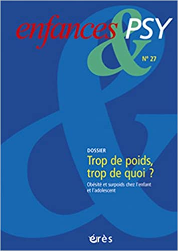 Télécharger en ligne Enfances & psy, 27 : Trop de poids, trop de quoi ? : Obésité et surpoids chez l'enfant et l'adolescent, mieux comprendre, mieux prévenir epub pdf