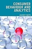 Consumer Behaviour and Analytics: Data Driven Decision Making