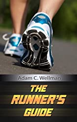 The Runner's Guide: Get Tips On Preparation And Running Marathons, Recommended Foods And Diets For A Runner (English Edition)